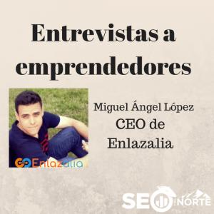 Entrevista a Miguel Ángel López, CEO de Enlazalia