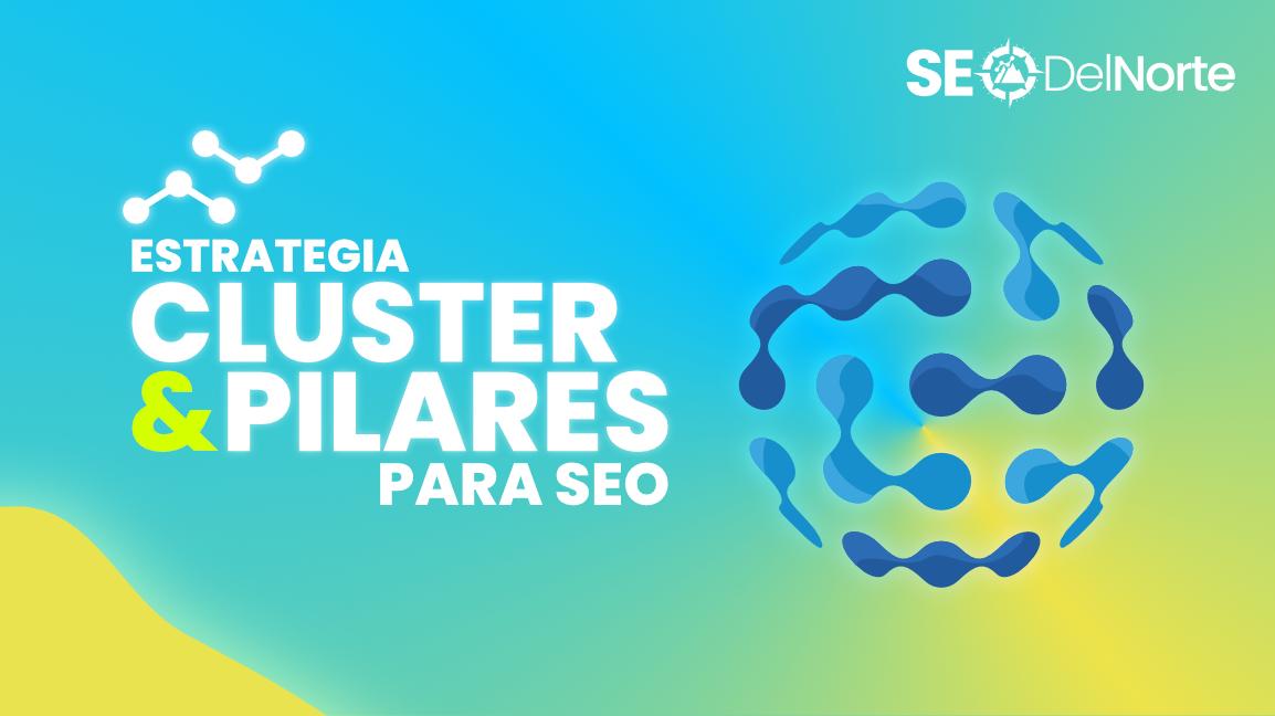 Estrategia SEO Cluster de Navegación: Para triplicar visitas en tu blog